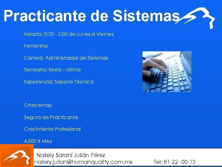 Practicante de Sistemas Horario: 8: 30 - 5: 00 de Lunes a Viernes Femenino