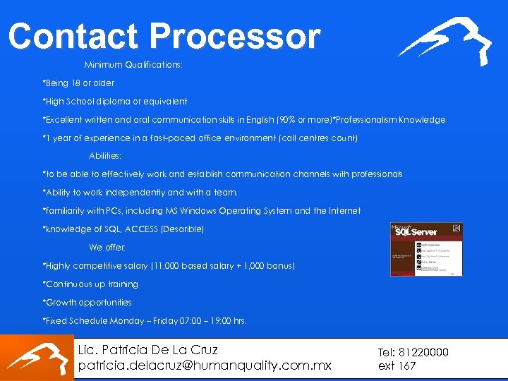 Contact Processor Minimum Qualifications: *Being 18 or older *High School diploma or equivalent *Excellent