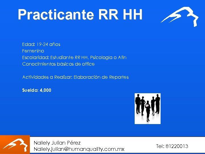 Practicante RR HH Edad: 19 -24 años Femenino Escolaridad: Estudiante RR HH, Psicología o