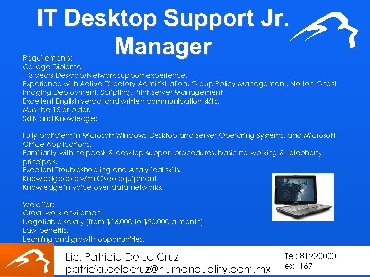 IT Desktop Support Jr. Manager Requirements: College Diploma 1 -3 years Desktop/Network support