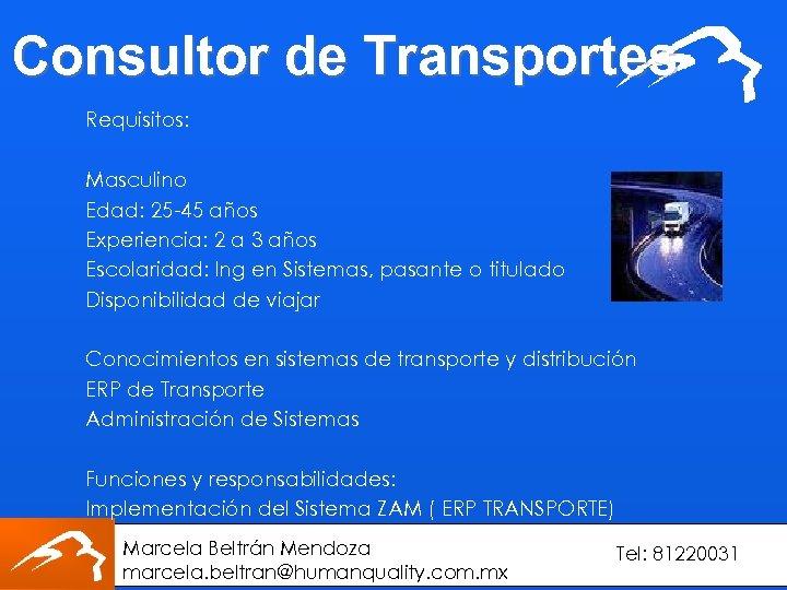 Consultor de Transportes Requisitos: Masculino Edad: 25 -45 años Experiencia: 2 a 3 años