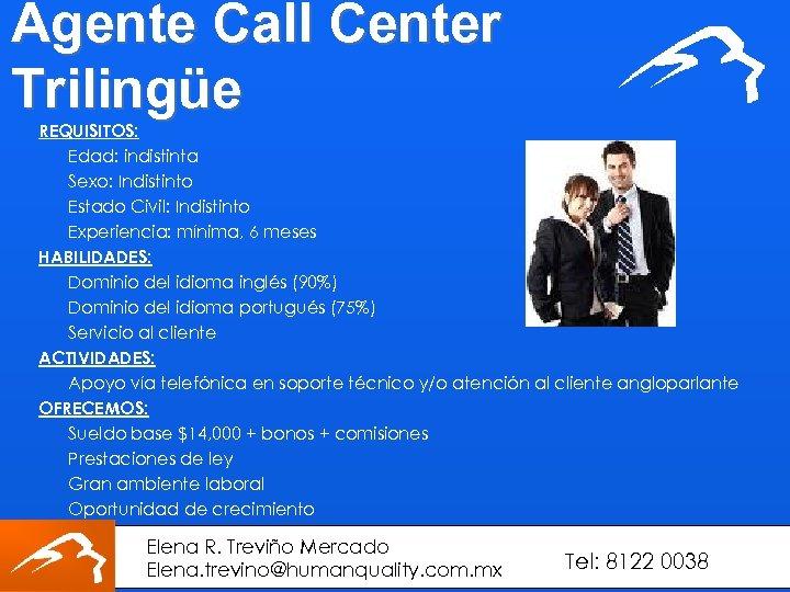Agente Call Center Trilingüe REQUISITOS: Edad: indistinta Sexo: Indistinto Estado Civil: Indistinto Experiencia: mínima,