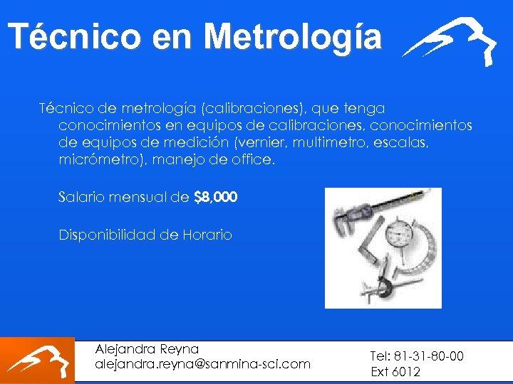 Técnico en Metrología Técnico de metrología (calibraciones), que tenga conocimientos en equipos de calibraciones,