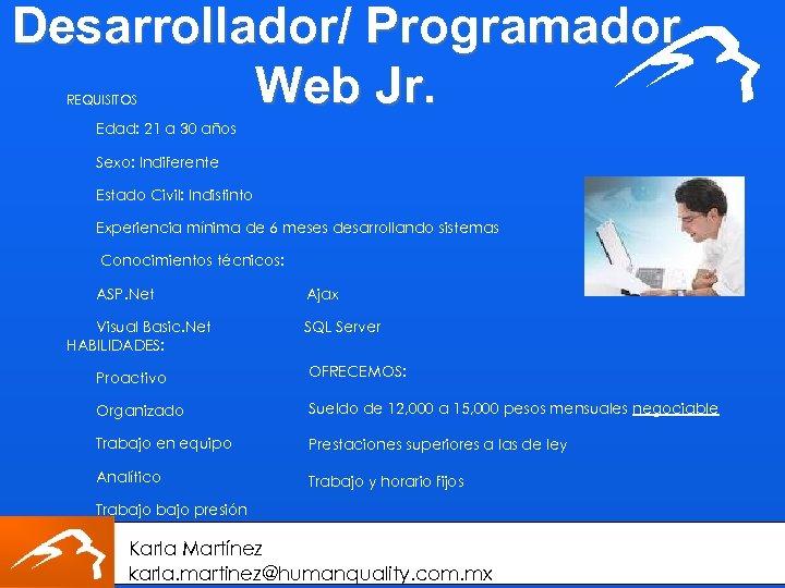 Desarrollador/ Programador Web Jr. REQUISITOS Edad: 21 a 30 años Sexo: Indiferente Estado Civil: