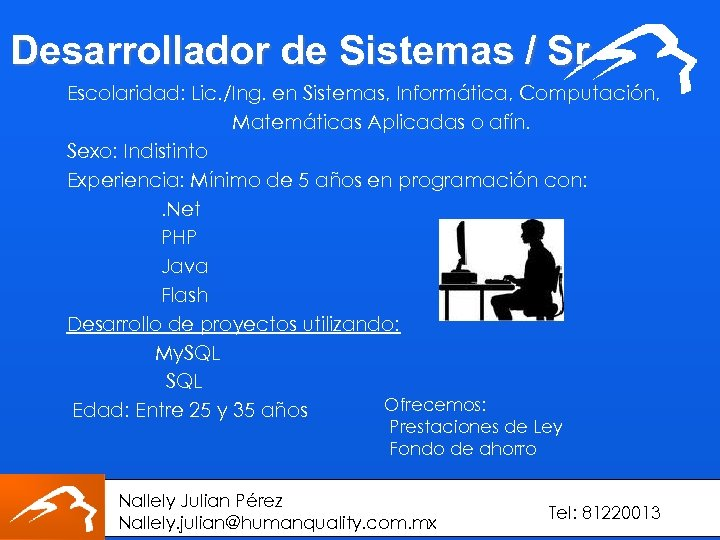 Desarrollador de Sistemas / Sr Escolaridad: Lic. /Ing. en Sistemas, Informática, Computación, Matemáticas Aplicadas