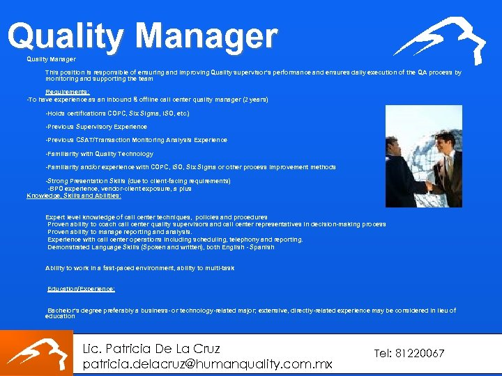 Quality Manager This position is responsible of ensuring and improving Quality supervisor's performance and