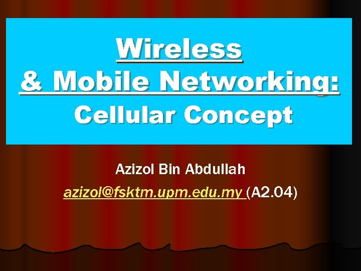 Wireless & Mobile Networking: Cellular Concept Azizol Bin Abdullah azizol@fsktm. upm. edu. my (A