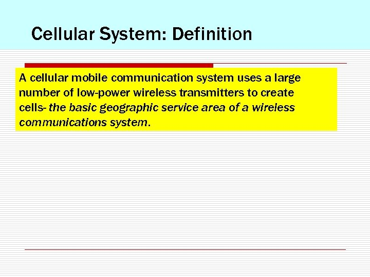 Cellular System: Definition A cellular mobile communication system uses a large number of low-power