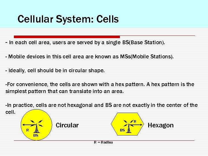 Cellular System: Cells - In each cell area, users are served by a single