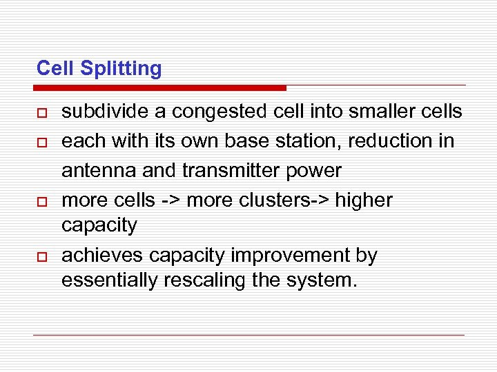 Cell Splitting o o subdivide a congested cell into smaller cells each with its