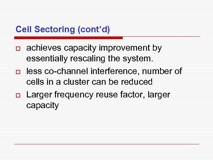 Cell Sectoring (cont'd) o o o achieves capacity improvement by essentially rescaling the system.