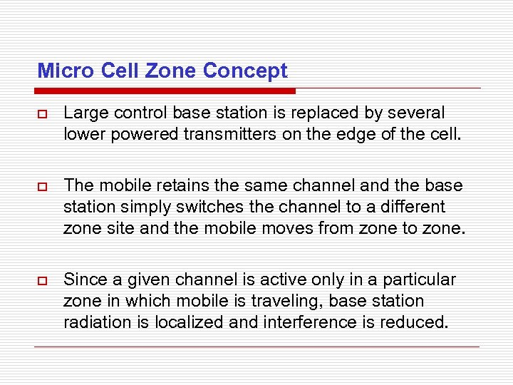 Micro Cell Zone Concept o Large control base station is replaced by several lower