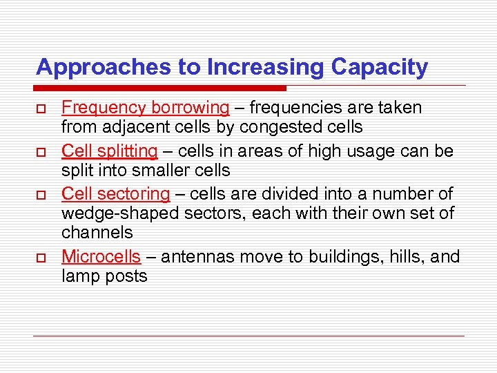 Approaches to Increasing Capacity o o Frequency borrowing – frequencies are taken from adjacent