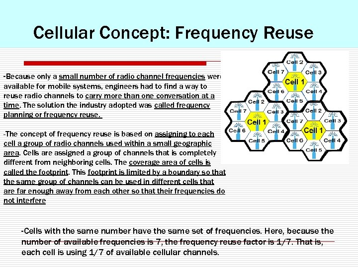 Cellular Concept: Frequency Reuse -Because only a small number of radio channel frequencies were