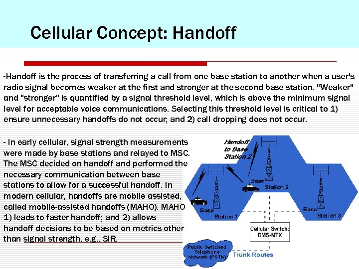 Cellular Concept: Handoff -Handoff is the process of transferring a call from one base