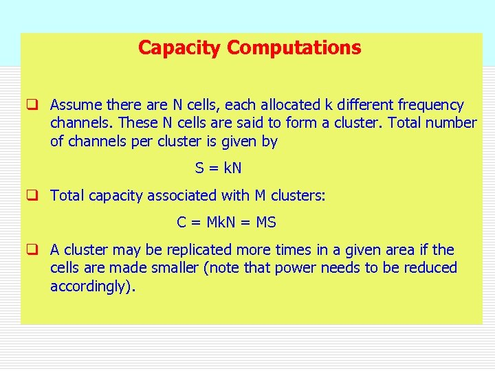 Capacity Computations q Assume there are N cells, each allocated k different frequency channels.