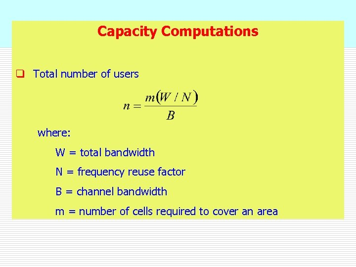 Capacity Computations q Total number of users where: W = total bandwidth N =