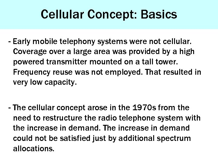 Cellular Concept: Basics - Early mobile telephony systems were not cellular. Coverage over a