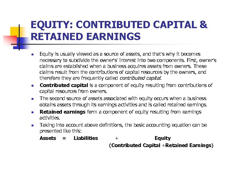 EQUITY: CONTRIBUTED CAPITAL & RETAINED EARNINGS n n n Equity is usually viewed as
