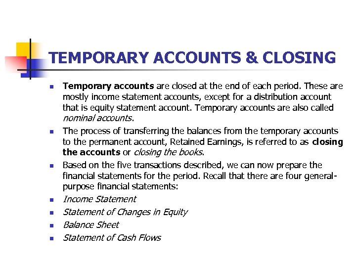 TEMPORARY ACCOUNTS & CLOSING n n n n Temporary accounts are closed at the