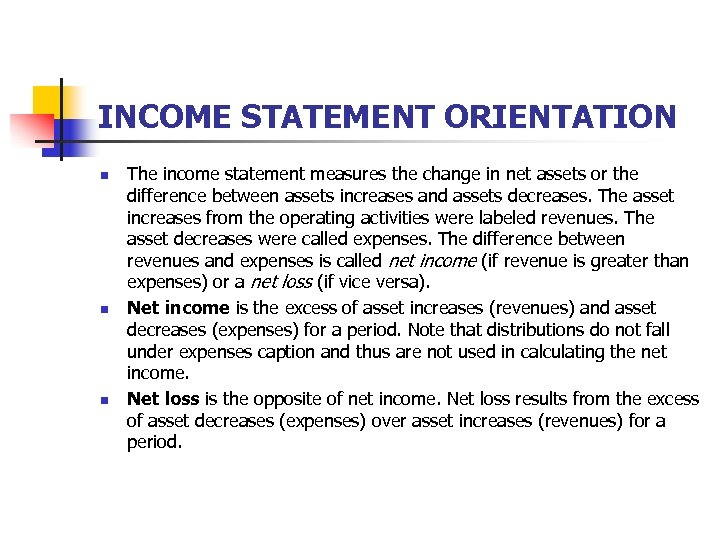 INCOME STATEMENT ORIENTATION n n n The income statement measures the change in net