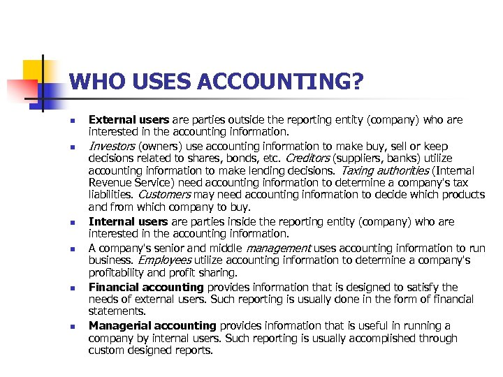 WHO USES ACCOUNTING? n n n External users are parties outside the reporting entity