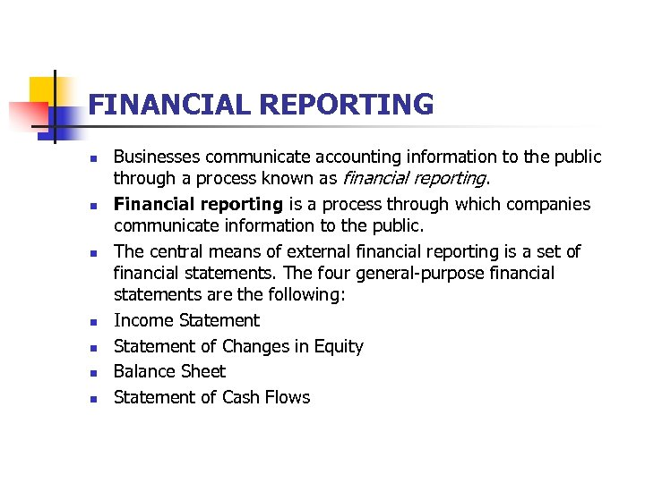 FINANCIAL REPORTING n n n n Businesses communicate accounting information to the public through