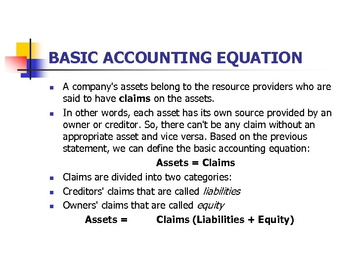 BASIC ACCOUNTING EQUATION n n n A company's assets belong to the resource providers