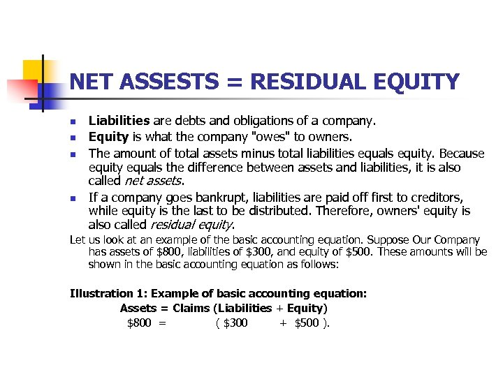 NET ASSESTS = RESIDUAL EQUITY n n Liabilities are debts and obligations of a