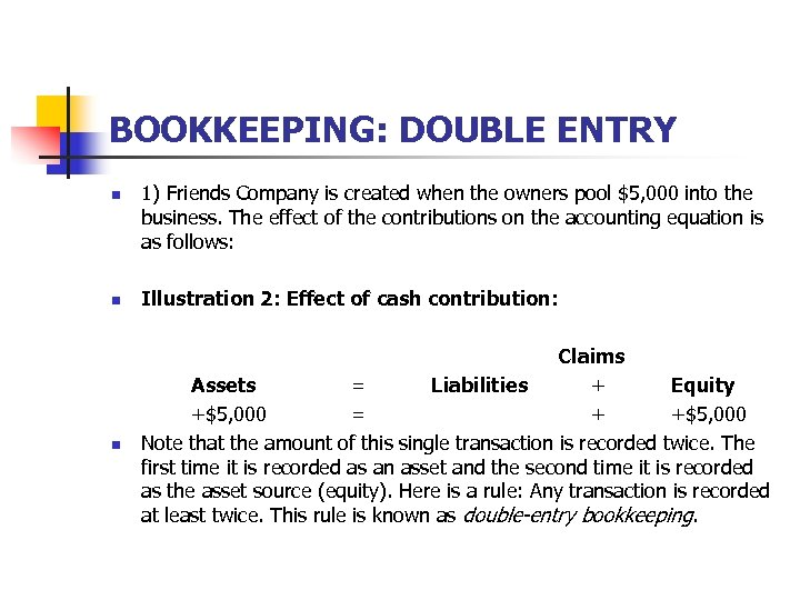 BOOKKEEPING: DOUBLE ENTRY n n n 1) Friends Company is created when the owners