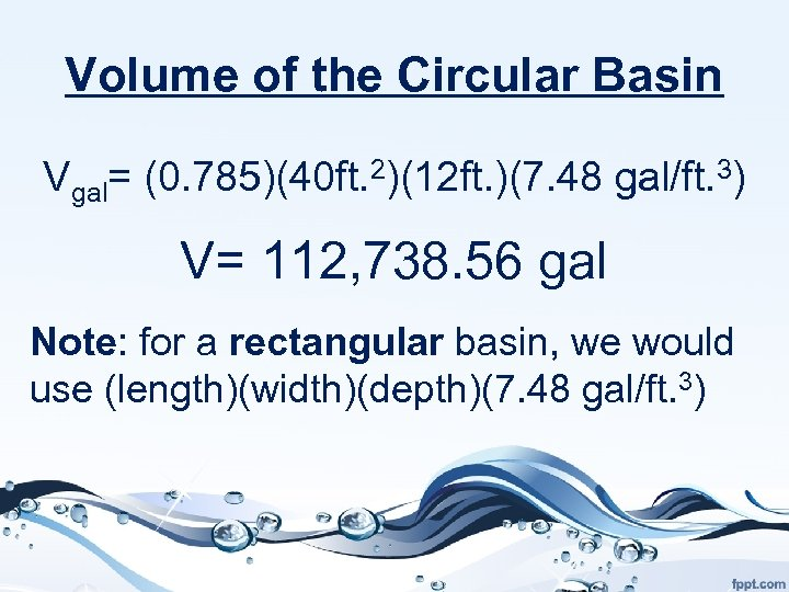 Volume of the Circular Basin Vgal= (0. 785)(40 ft. 2)(12 ft. )(7. 48 gal/ft.