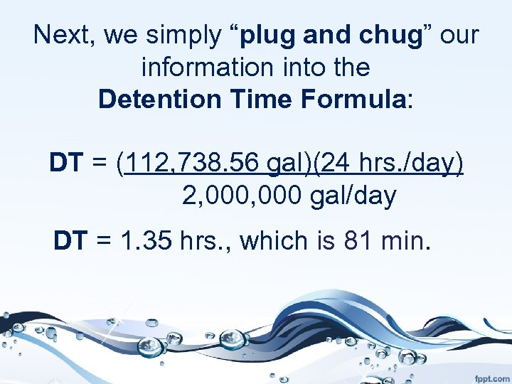 """Next, we simply """"plug and chug"""" our information into the Detention Time Formula: DT"""