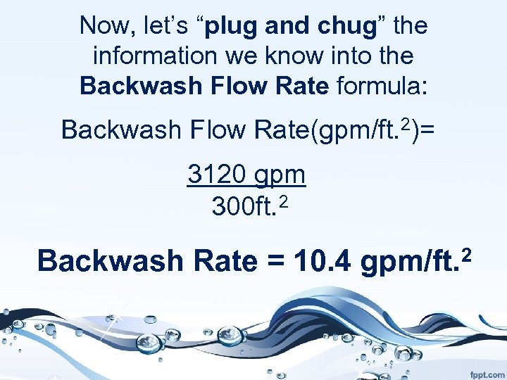 """Now, let's """"plug and chug"""" the information we know into the Backwash Flow Rate"""