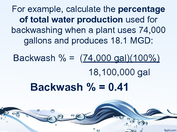 For example, calculate the percentage of total water production used for backwashing when a