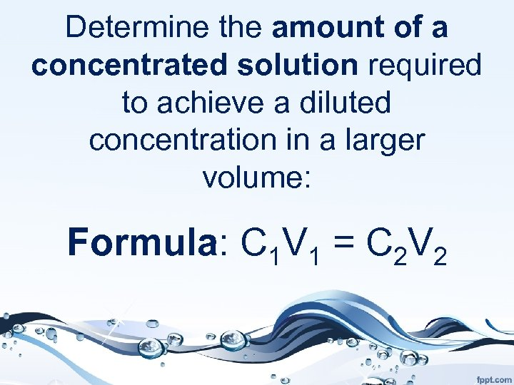 Determine the amount of a concentrated solution required to achieve a diluted concentration in