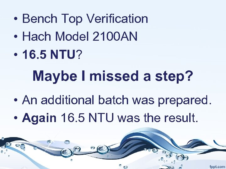 • Bench Top Verification • Hach Model 2100 AN • 16. 5 NTU?