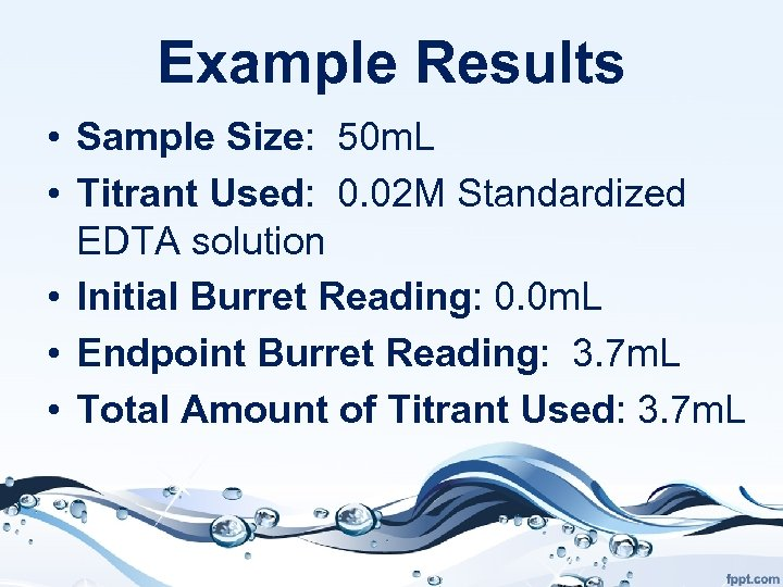 Example Results • Sample Size: 50 m. L • Titrant Used: 0. 02 M