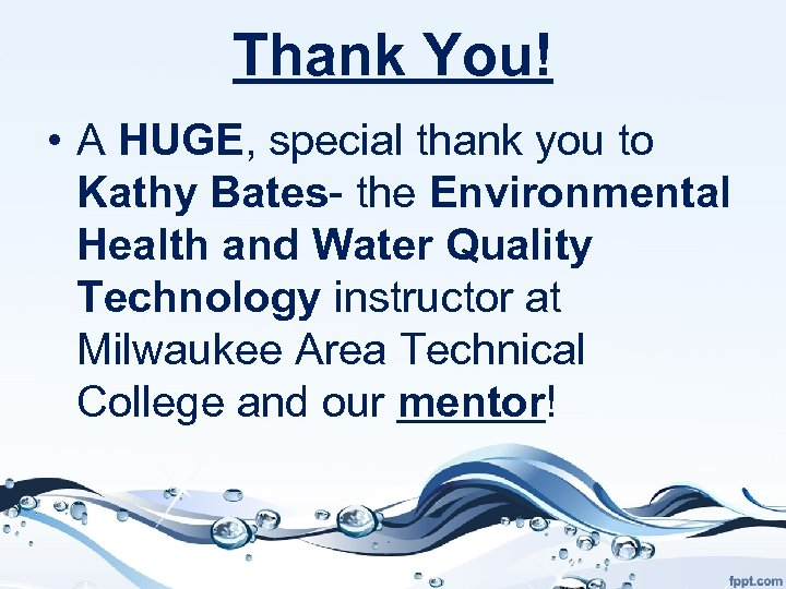 Thank You! • A HUGE, special thank you to Kathy Bates- the Environmental Health
