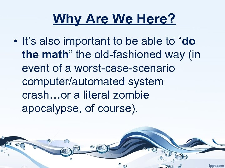 """Why Are We Here? • It's also important to be able to """"do the"""