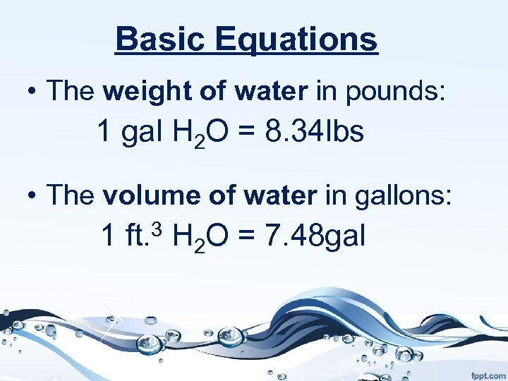 Basic Equations • The weight of water in pounds: 1 gal H 2 O