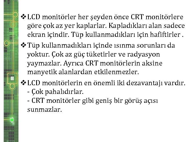 v LCD monitörler her şeyden önce CRT monitörlere göre çok az yer kaplarlar. Kapladıkları