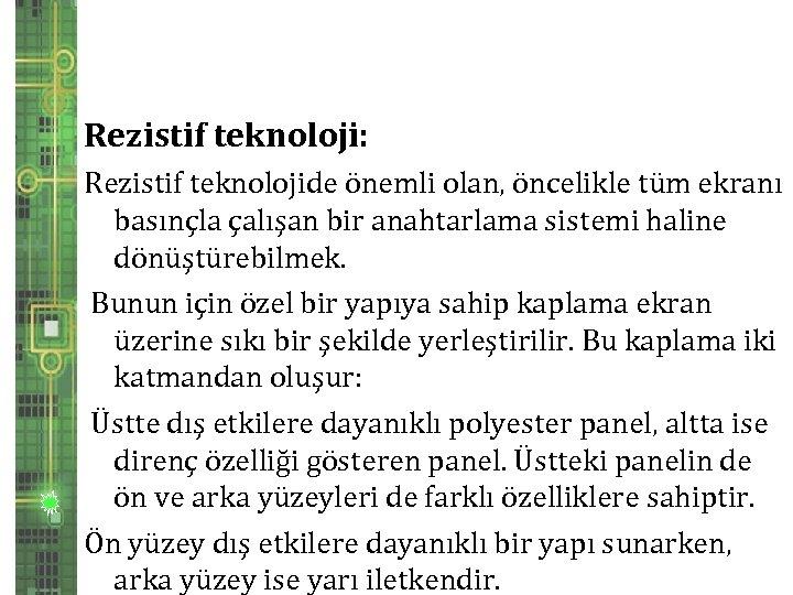 Rezistif teknoloji: Rezistif teknolojide önemli olan, öncelikle tüm ekranı basınçla çalışan bir anahtarlama sistemi