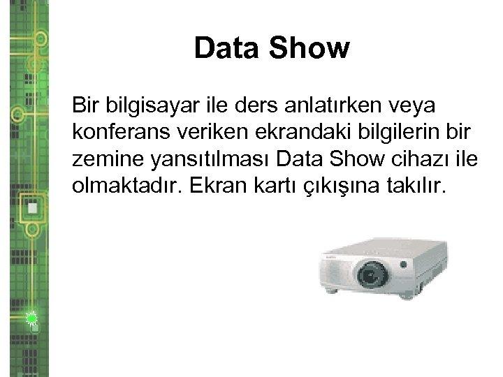 Data Show Bir bilgisayar ile ders anlatırken veya konferans veriken ekrandaki bilgilerin bir zemine