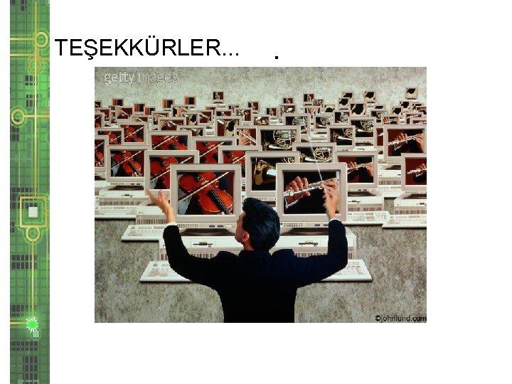 TEŞEKKÜRLER. .