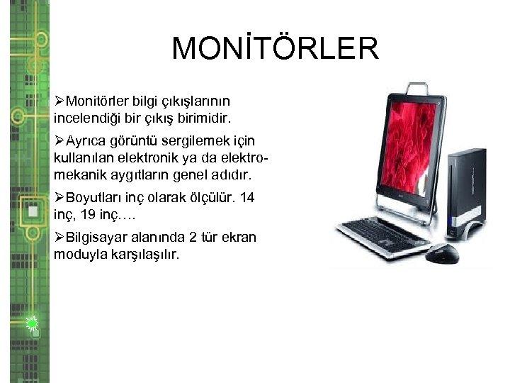 MONİTÖRLER ØMonitörler bilgi çıkışlarının incelendiği bir çıkış birimidir. ØAyrıca görüntü sergilemek için kullanılan elektronik