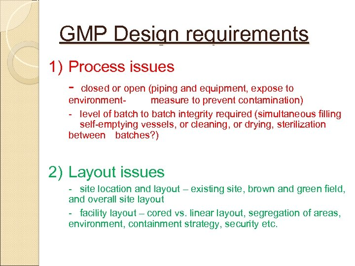 GMP Design requirements 1) Process issues - closed or open (piping and equipment, expose