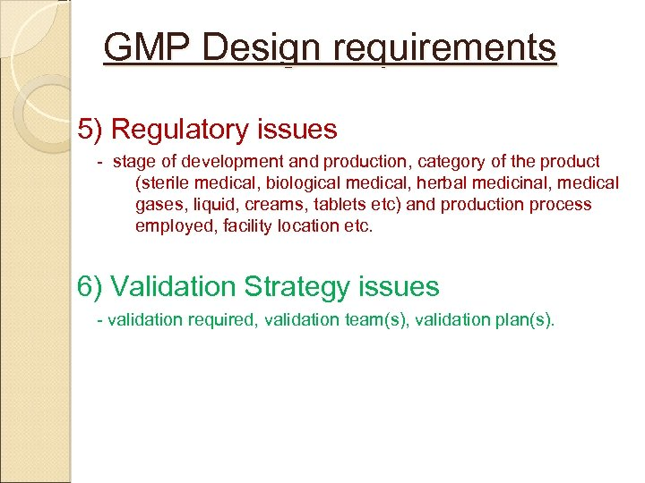 GMP Design requirements 5) Regulatory issues - stage of development and production, category of