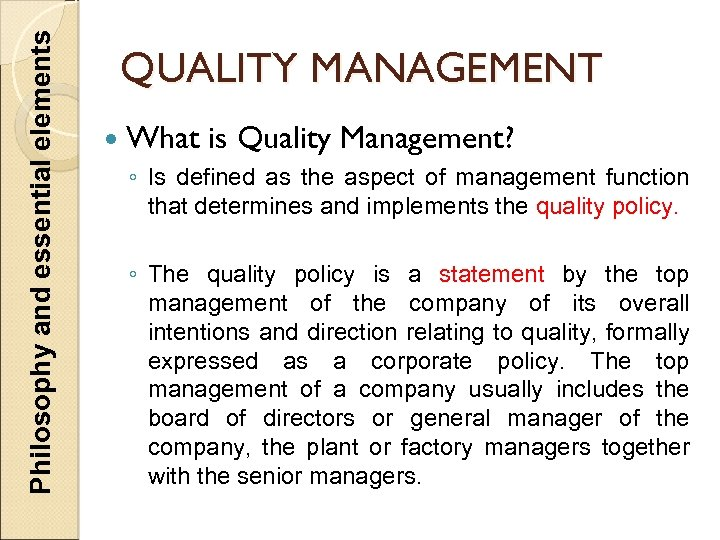Philosophy and essential elements QUALITY MANAGEMENT What is Quality Management? ◦ Is defined as
