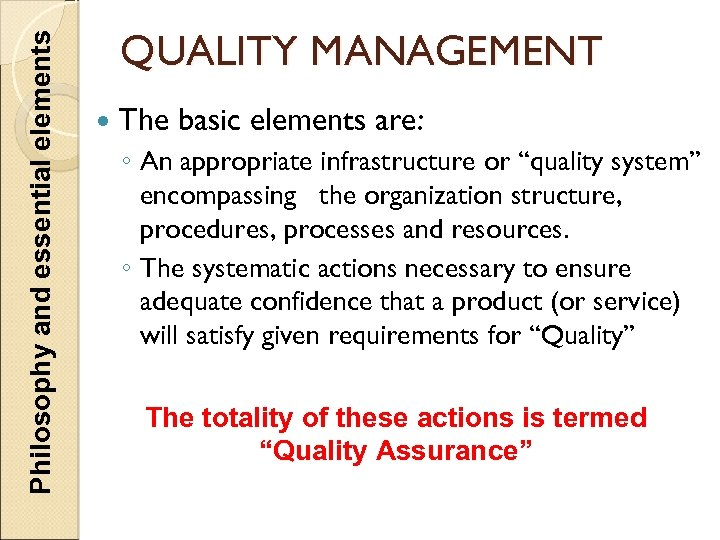 Philosophy and essential elements QUALITY MANAGEMENT The basic elements are: ◦ An appropriate infrastructure