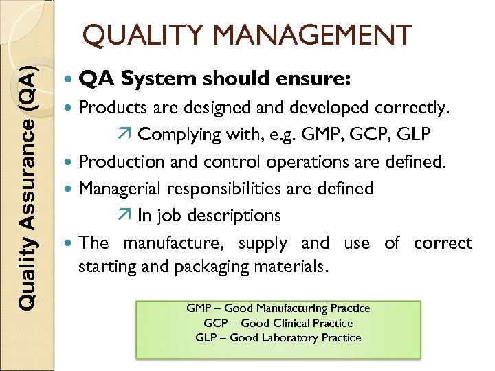 Quality Assurance (QA) QUALITY MANAGEMENT QA System should ensure: Products are designed and developed
